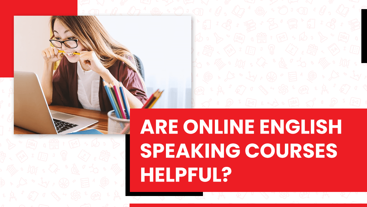 ARE ENGLISH SPEAKING COURSES ONLINE HELPFUL?